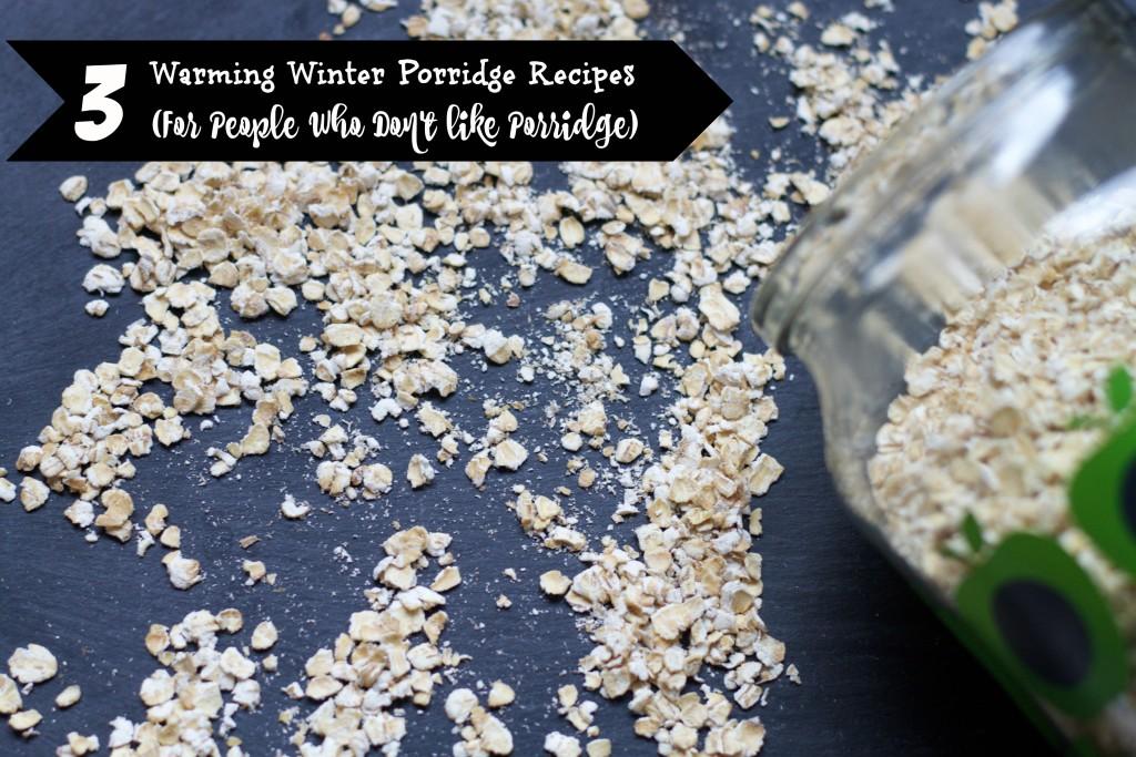 3 porridge recipes for people who don't like porridge