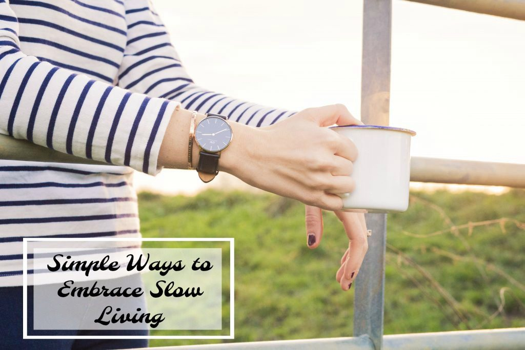 Simple Ways to Embrace Slow Living